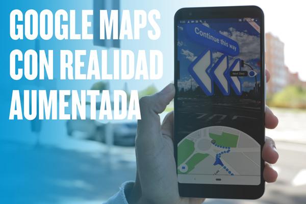 Así funciona Google Maps con realidad aumentada