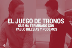 El Juego de Tronos que ha arruinado a Pablo Iglesias y Podemos