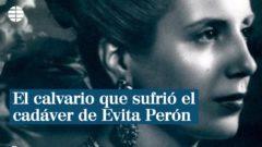 El calvario que sufrió el cadáver de Evita Perón