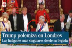 La falta de protocolo y otras polémicas de Trump en Londres