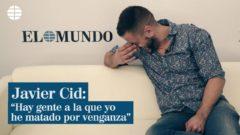 """Javier Cid: """"Hay gente a la que yo he matado por venganza"""""""