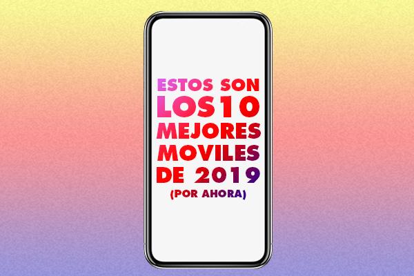 Los 10 mejores móviles de 2019 (por el momento)