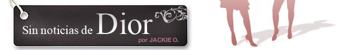 Sin noticias de Dior, por Jackie O.