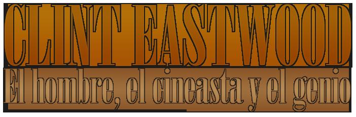 Clint Eastwood. El hombre, el cineasta y el genio