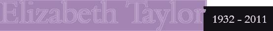 Elizabeth Taylor. 1932 - 2011