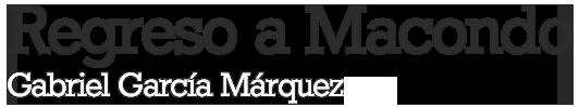 Regreso a Macondo. Gabriel García Márquez