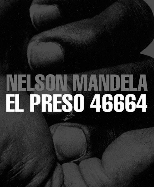 Nelson Mandela (1918-2013), el preso 46664